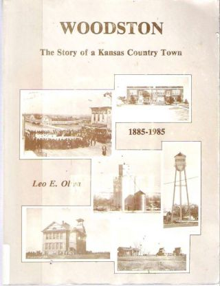 Woodston : The Story of a Kansas Country Town 1885-1985. Leo E. Oliva