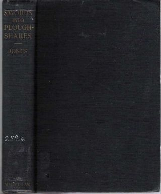 Swords Into Ploughshares : An Account of the American Friends Service Committee 1917-1937. Mary Hoxie Jones.