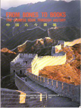 From Bones to Books = Zhong guo gu jin shu zhan : The Chinese Book Through History. Organizing...
