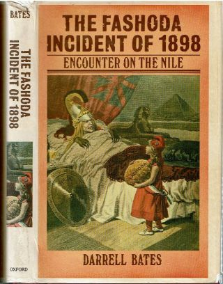 The Fashoda Incident of 1898 : Encounter on the Nile. Darrell Bates