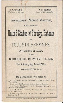 Inventors' Patent Manual Relating to United States and Foreign Patents : By Toulmin & Semmes, Attorneys at Law, and Counsellors in Patent Causes. Harry Aubrey Sr Toulmin, Alexander Harrison Semmes.