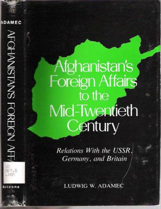 Afghanistan's Foreign Affairs to the Mid-Twentieth Century : Relations With the USSR, Germany,...