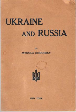 Ukraine and Russia : A Survey of Soviet Russia's Twenty-Year Occupation of Eastern Ukraine....