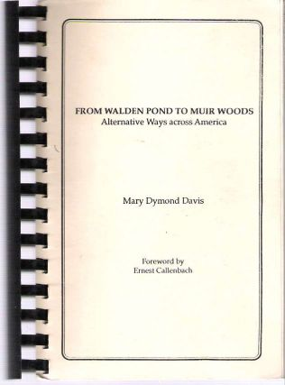 From Walden Pond to Muir Woods : Alternative Ways across America. Mary D. Davis, Ernest Callenbach