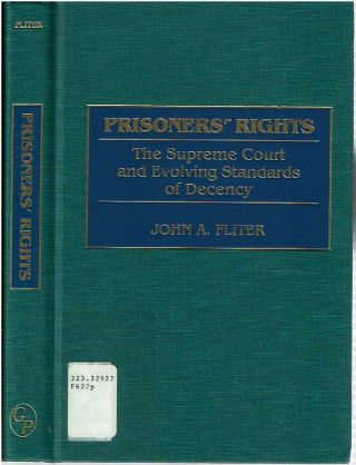 Prisoners' Rights : The Supreme Court and Evolving Standards of Decency. John A. Fliter