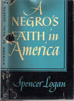 A Negro's Faith in America. Spencer Logan