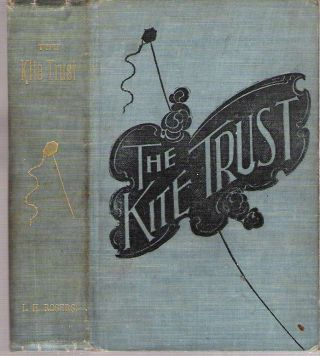 The Kite Trust : A Romance of Wealth. Lebbeus Harding Rogers.