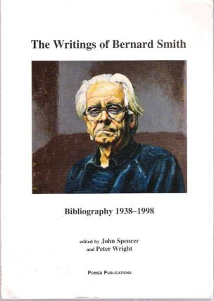 The Writings of Bernard Smith : Bibliography 1938-1998. John Spencer, Peter Wright