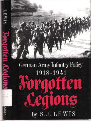 Forgotten Legions : German Army Infantry Policy 1918-1941. Samuel J. Lewis