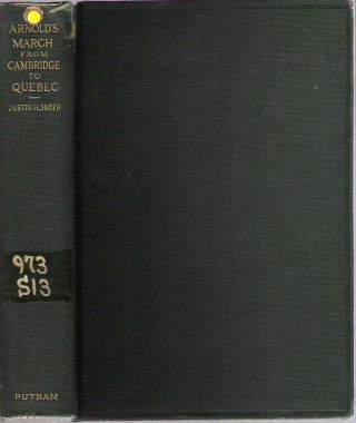 Arnold's March From Cambridge to Quebec : A Critical Study : Together with a Reprint of Arnold's...