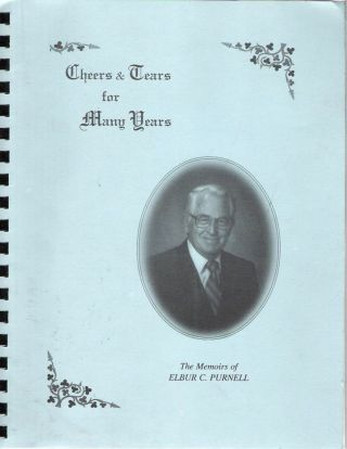 Cheers and Tears for Many Years : The Memoirs of Elbur C Purnell. Elbur C. Purnell.