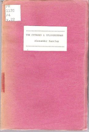 The Cytezen and Uplondyshman : An Eclogue. edited, an introductory notice, Alexander Barclay,...