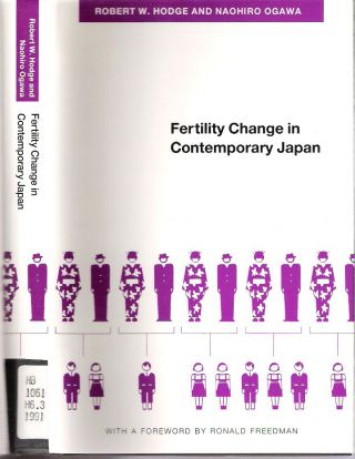 Fertility Change in Contemporary Japan. Robert W. Hodge, Naohiro Ogawa