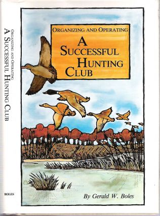 Organizing and Operating a Successful Hunting Club. Gerald W. Boles.