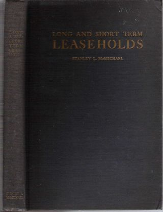 Long and Short Term Leaseholds : Including Ninety-Nine Year Leases. Stanley L. McMichael