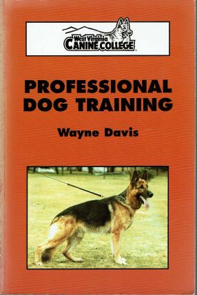 "Professional Dog Training : The ""Dean of the Dogs"" Puts Canine Training in Perspective. Wayne Davis"
