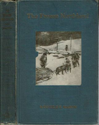 The Frozen Northland : Life with the Esquimo in his Own Country. Winfield Scott Mason