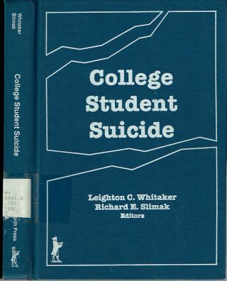 College Student Suicide. Leighton C Whitaker, Richard E. Slimak