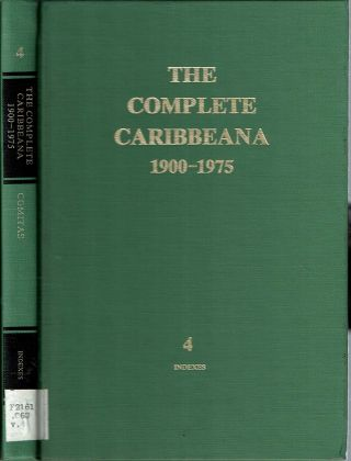 The Complete Caribbeana 1900-1975 : A Bibliographic Guide to the Scholarly Literature : Volume 4...