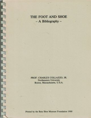 The Foot and Shoe : A Bibliography. Charles Jr Collazzo.