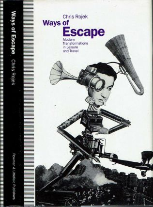 Ways of Escape : Modern Transformation in Leisure and Travel. Chris Rojek