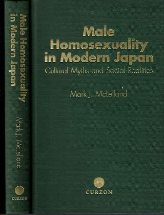Male Homosexuality in Modern Japan : Cultural Myths and Social Realities. Mark J. McLelland.