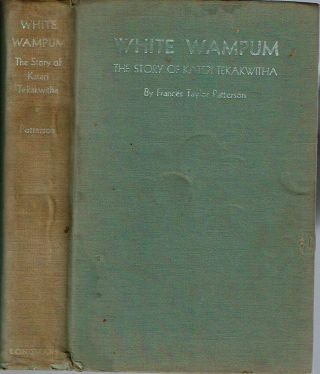 White Wampum : The Story Of Kateri Tekakwitha. Frances Taylor Patterson