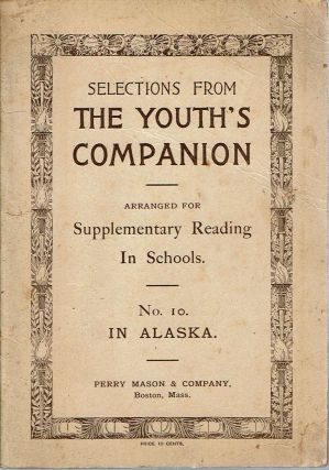 In Alaska : Selections from The Youth's Companion : Arranged for Supplementary Reading in Schools. The Youth's Companion, Leigh Younge, Edward Field.