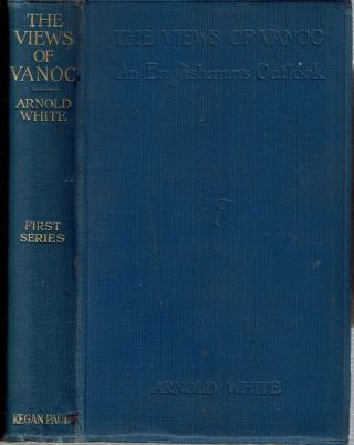 The Views of Vanoc' : An Englishman's Outlook : First Series. Arnold White