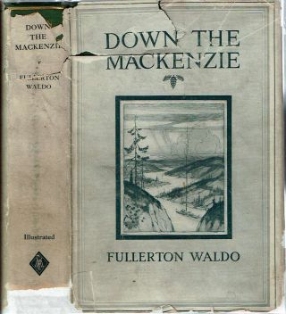 Down the Mackenzie through the Great Lone Land. Fullerton Leonard Waldo