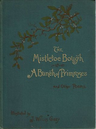 The Lady and the Cavalier, The Mistletoe Bough and other Poems. Authors, J Willis Grey.