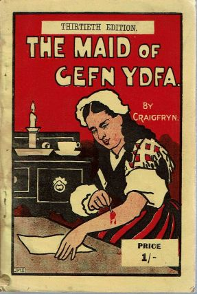 The Maid of Cefn Ydfa : An Historical Novel of the 18th Century. Isaac Craigfryn Hughes