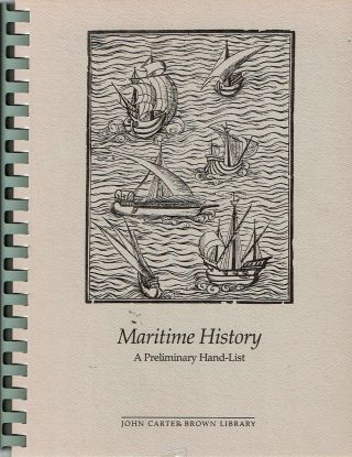 Maritime History: A Preliminary Hand-List of the Collection in the John Carter Brown Library,...