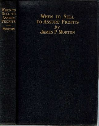 When to Sell to Assure Profits. James P. Morton.