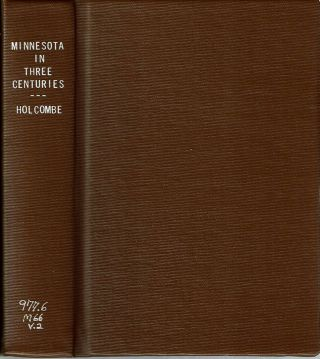 Minnesota in Three Centuries : Volume Two : Early History - Minnesota as a Territory. Return I....