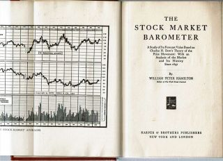 The Stock Market Barometer : A Study of Its Forecast Value Based on Charles H. Dow's Theory of the Price Movement. With an Analysis of the Market and Its History Since 1897