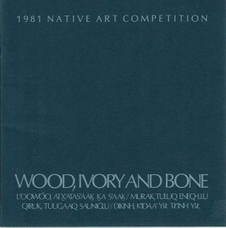 Wood, Ivory and Bone : 1981 Native Art Competition. Suzi Jones, Kes Woodward, foreword