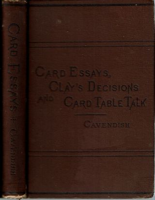 "Card Essays, Clay's Decisions, and Card-Table Talk. Henry Jones, ""Cavendish"""