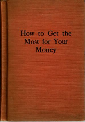 How to Get the Most for Your Money : A book that shows you, in a simple way, how to get the...