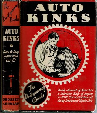 Auto Kinks : Handy Manual of Short Cuts & Ingenious Ways of keeping a Motor Car in condition and...