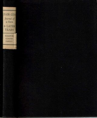 Fair-Lea : Journal of a Farm [and Later Years]. Eleanor Coates Farley
