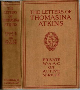 The Letters of Thomasina Atkins : Private (W A A C) - On Active Service. Thomasina Atkins, Mildred Aldrich, pseudonym.