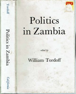 Politics In Zambia. William Tordoff, Anirudha Gupta Robert Molteno, Ian Scott, Thomas Rasmussen,...