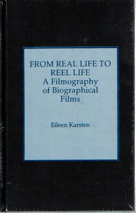 From Real Life to Reel Life : A Filmography of Biographical Films. Eileen Karsten, , the assistance of Dorothy-Ellen Gross.