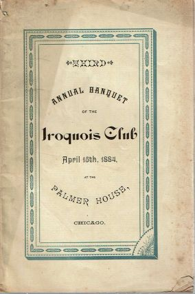 Third Annual Banquet of the Iroquois Club : April 15th, 1884, at the Palmer House, Chicago :...