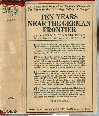 Ten Years Near the German Frontiers : A Retrospect and a Warning. Maurice Francis Egan