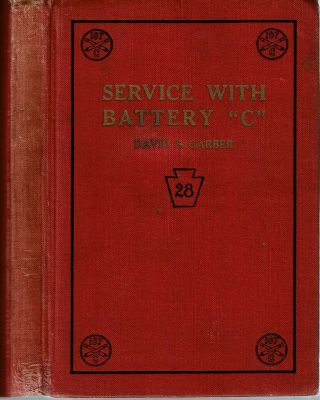 Service with Battery C : 107th Field Artillery 28th Division A E F. David S. Garber.
