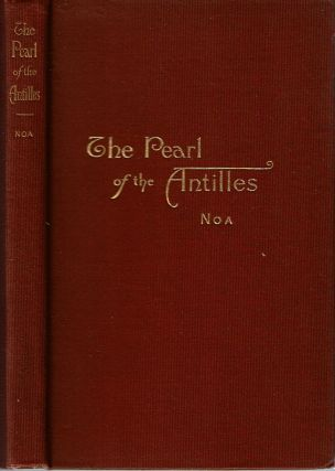 The Pearl of the Antilles : A view of the past and a glance at the future. Frederic M. Noa