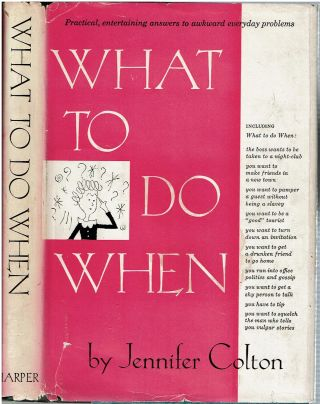 What to Do When : [Practical, Entertaining Answers to Awkward Everyday Problems]. Jennifer Colton