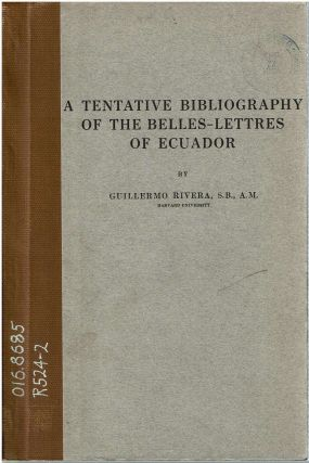 A Tentative Bibliography of the Belles-Lettres of Ecuador. Guillermo Rivera